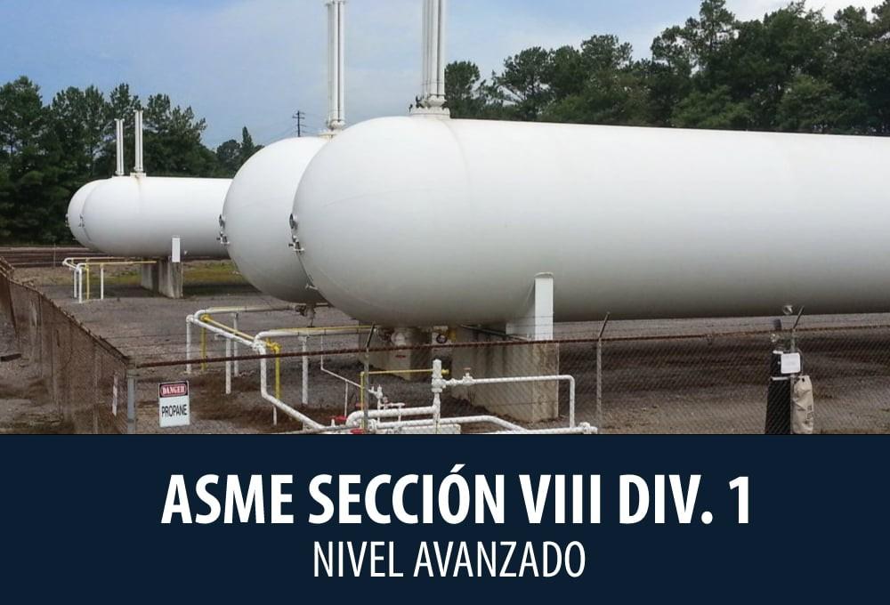Diseño, Fabricación e Inspección de tanques y recipientes de presión. Código ASME Sección VIII Div. 1. Nivel Avanzado